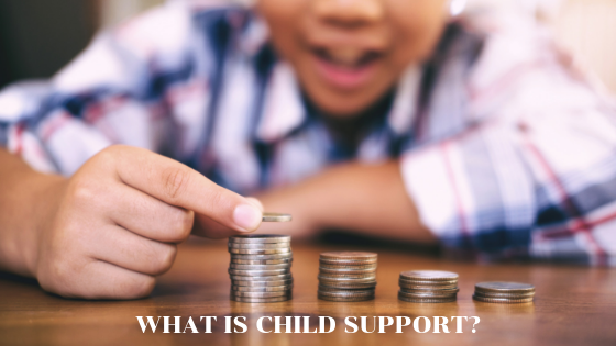 What is Child Support? And some personal tips